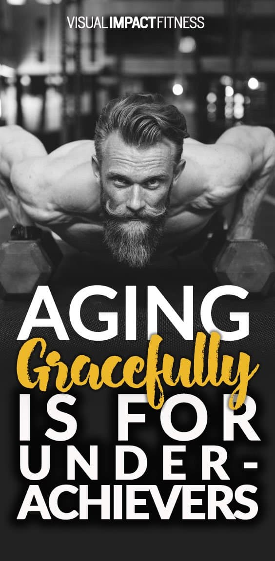 Aging Gracefully is for Underachievers