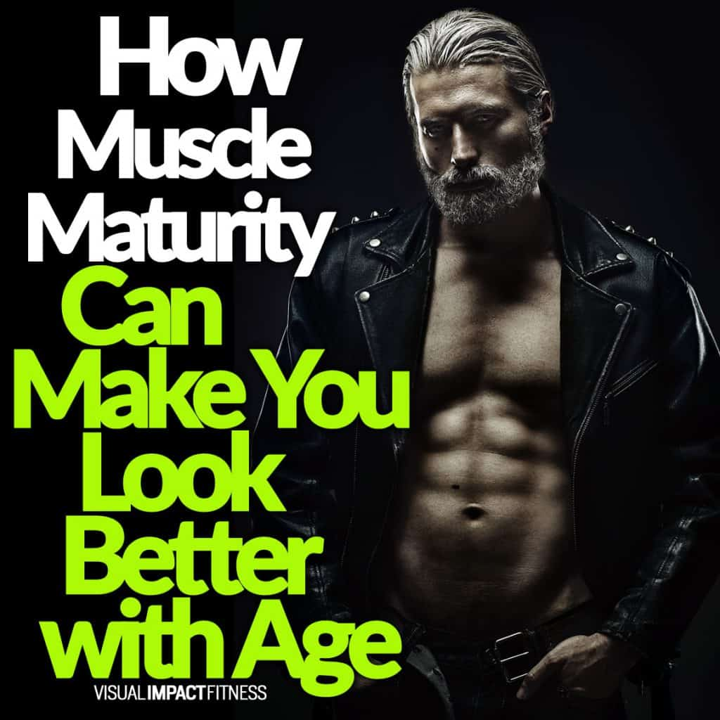 How Muscle Maturity Can Make You Look Better with Age
