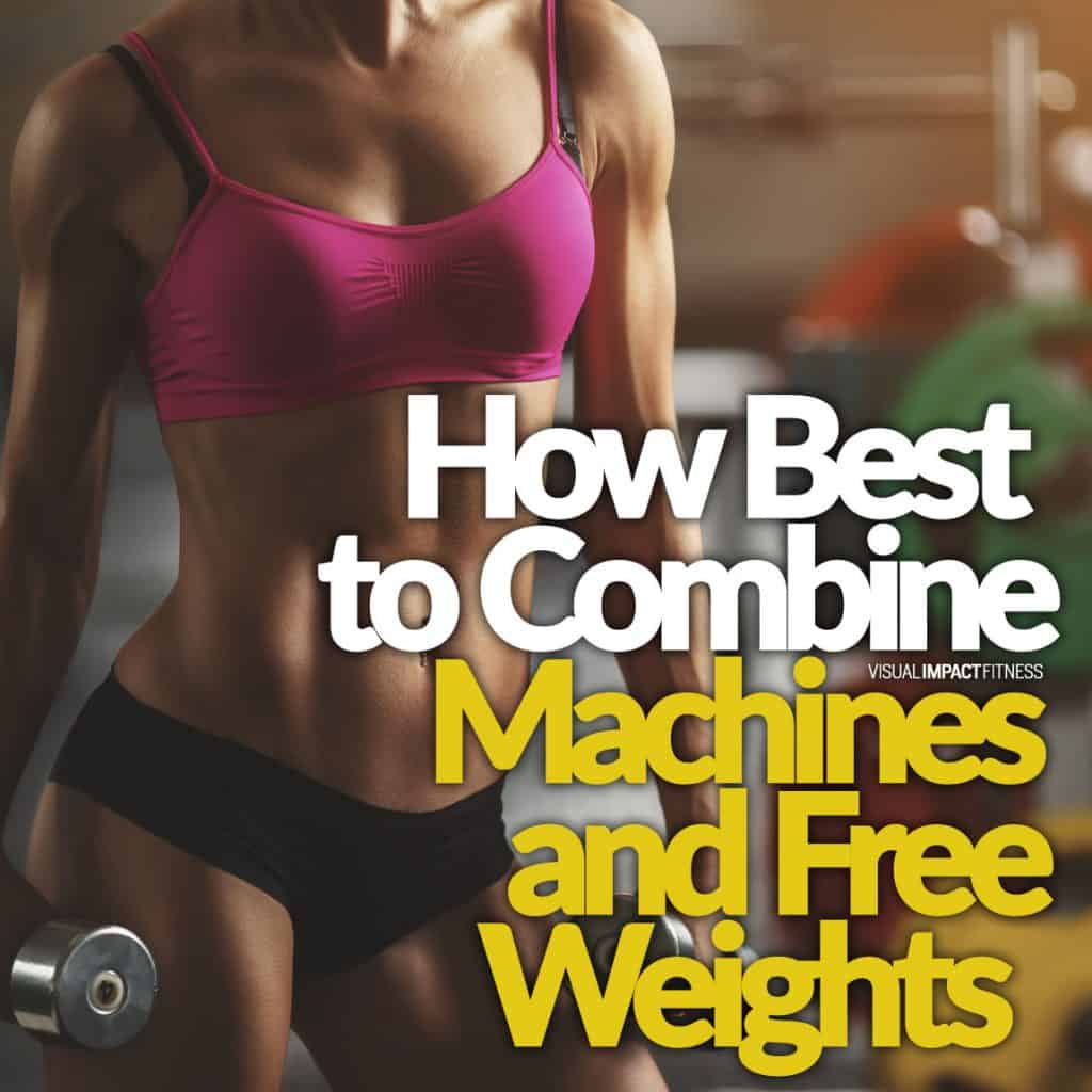 How to Best Combine Machines and Free Weights