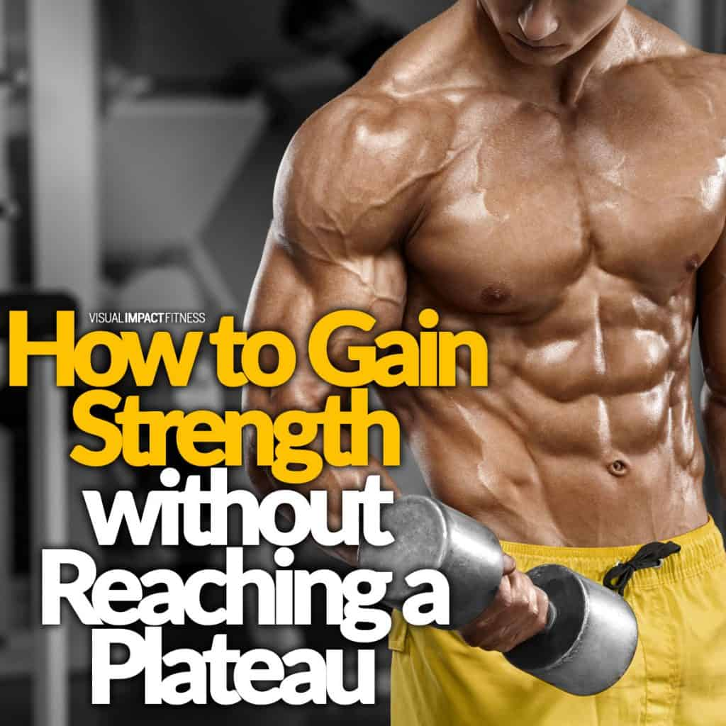 How to Gain Strength Without Reaching a Plateau