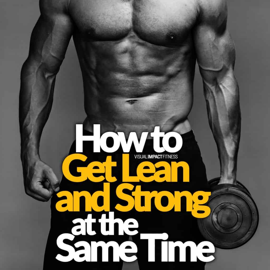 How to Get Lean and Strong at the Same Time