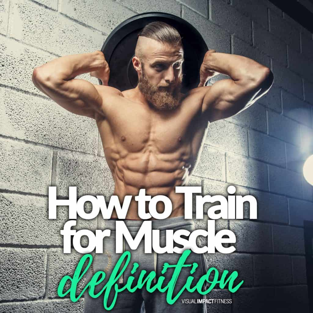 How to Train for Muscle Definition