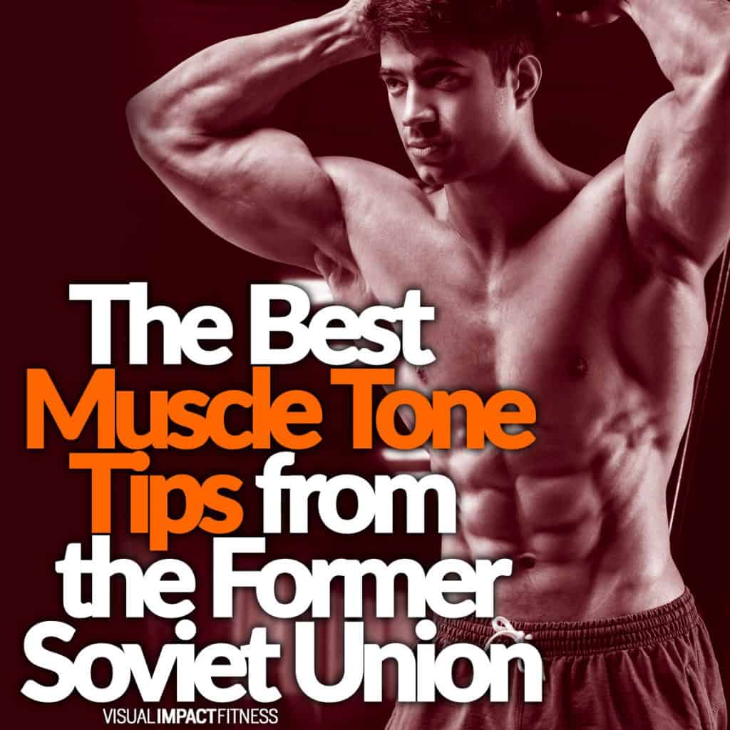 The Best Muscle Tone Tips from the Former Soviet Union