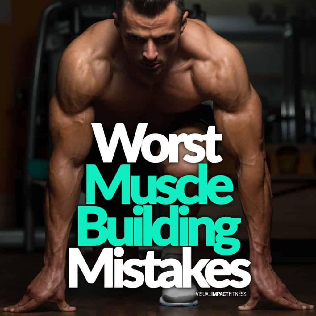The Worst Muscle Building Mistakes