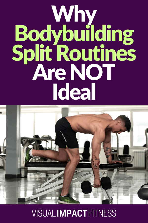 Why Bodybuilding Split Routines Are NOT Ideal