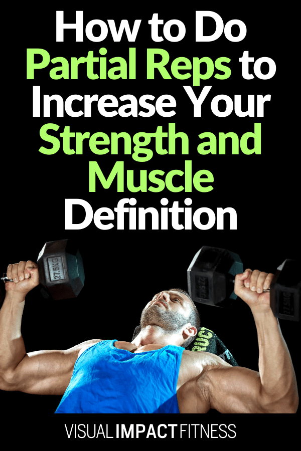 Partial Reps to Increase Your Strength and Muscle Definition