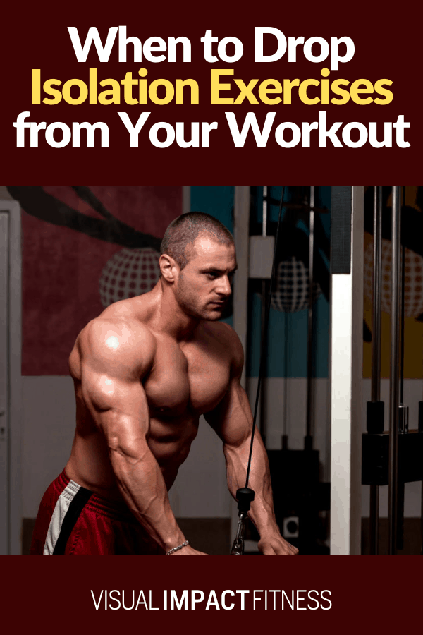 When to Drop Isolation Exercises from Your Workout