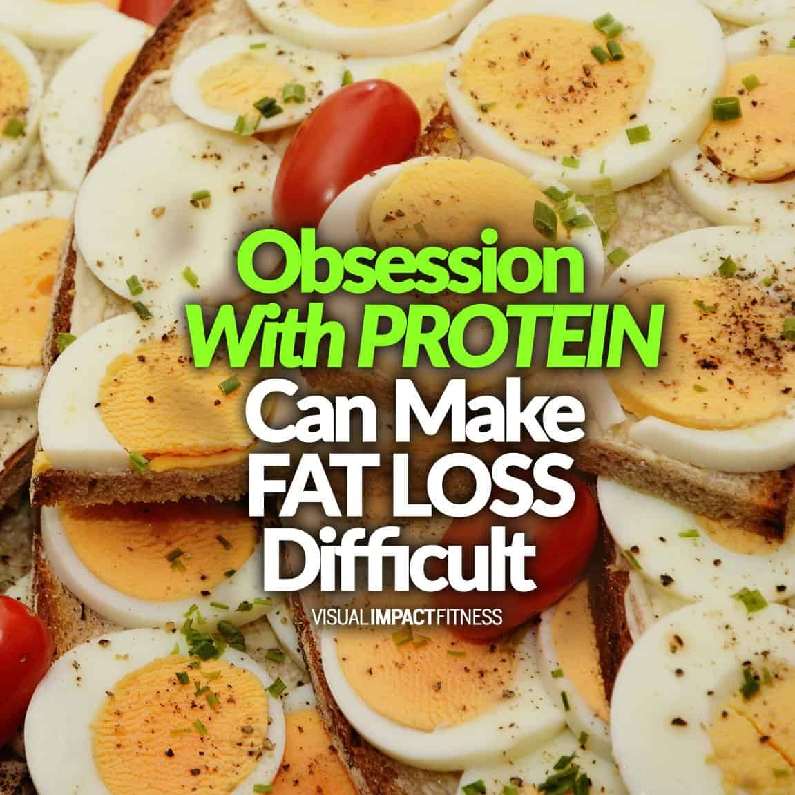 Obsession With PROTEIN Can Make FAT LOSS Difficult