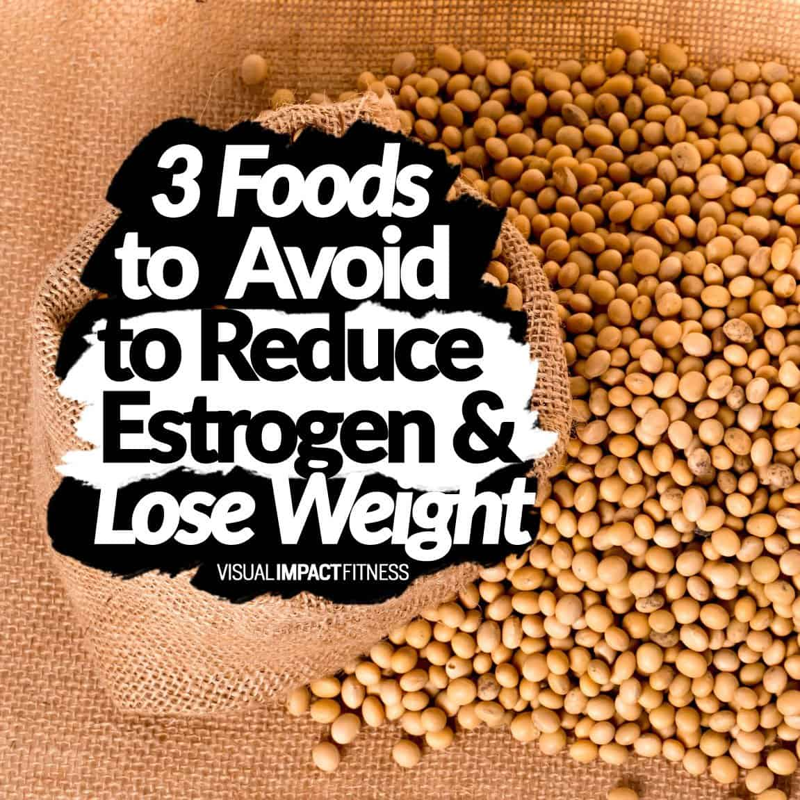 3 Foods to Reduce Estrogen to Lose Weight