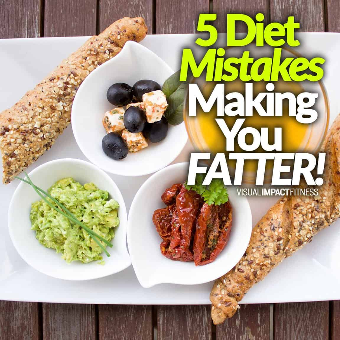 5 Diet Mistakes - Making You FATTER