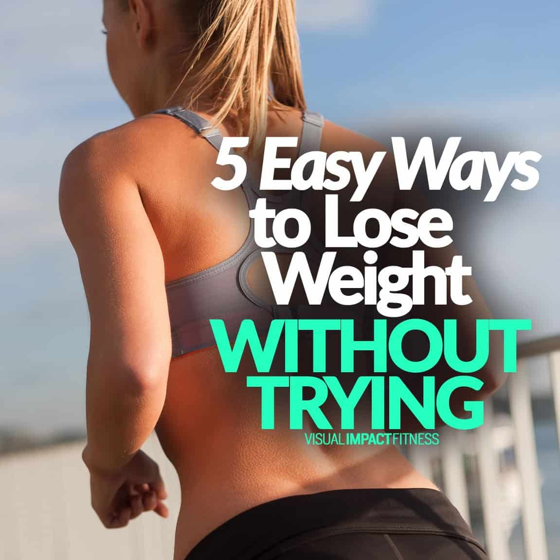 5 Easy Ways to Lose Weight (WITHOUT TRYING)