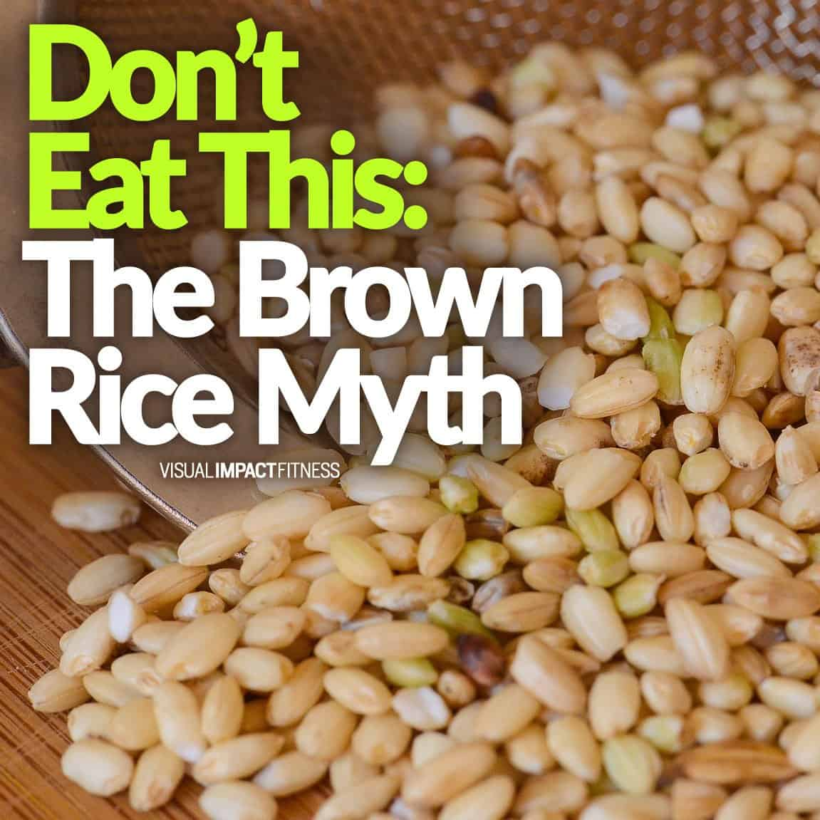 Don't Eat This The Brown Rice Myth