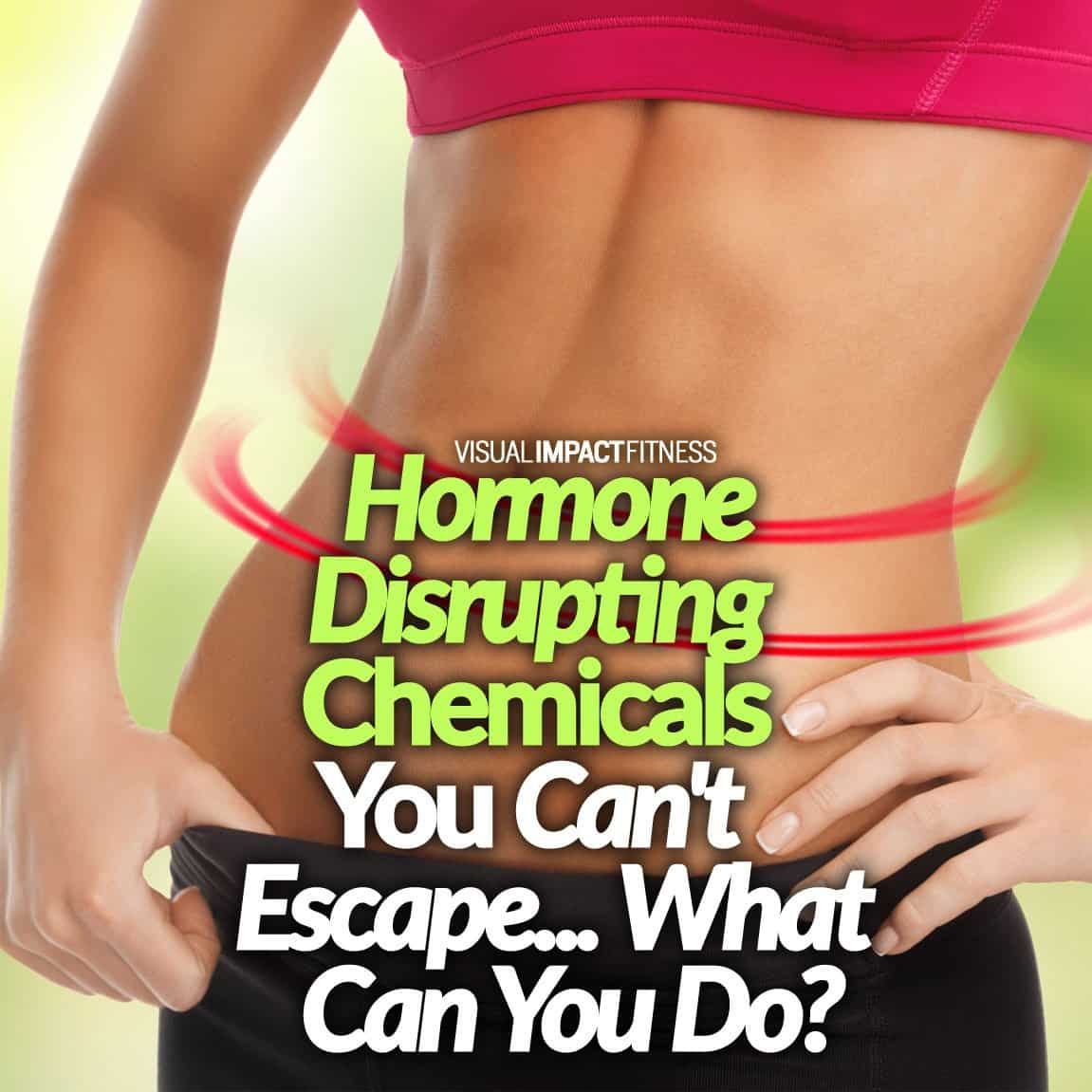 Hormone Disrupting Chemicals You Can't Escape - What Can You Do