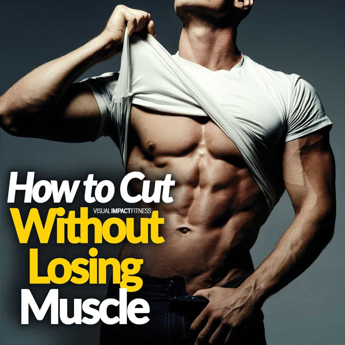 How to Cut Without Losing Muscle