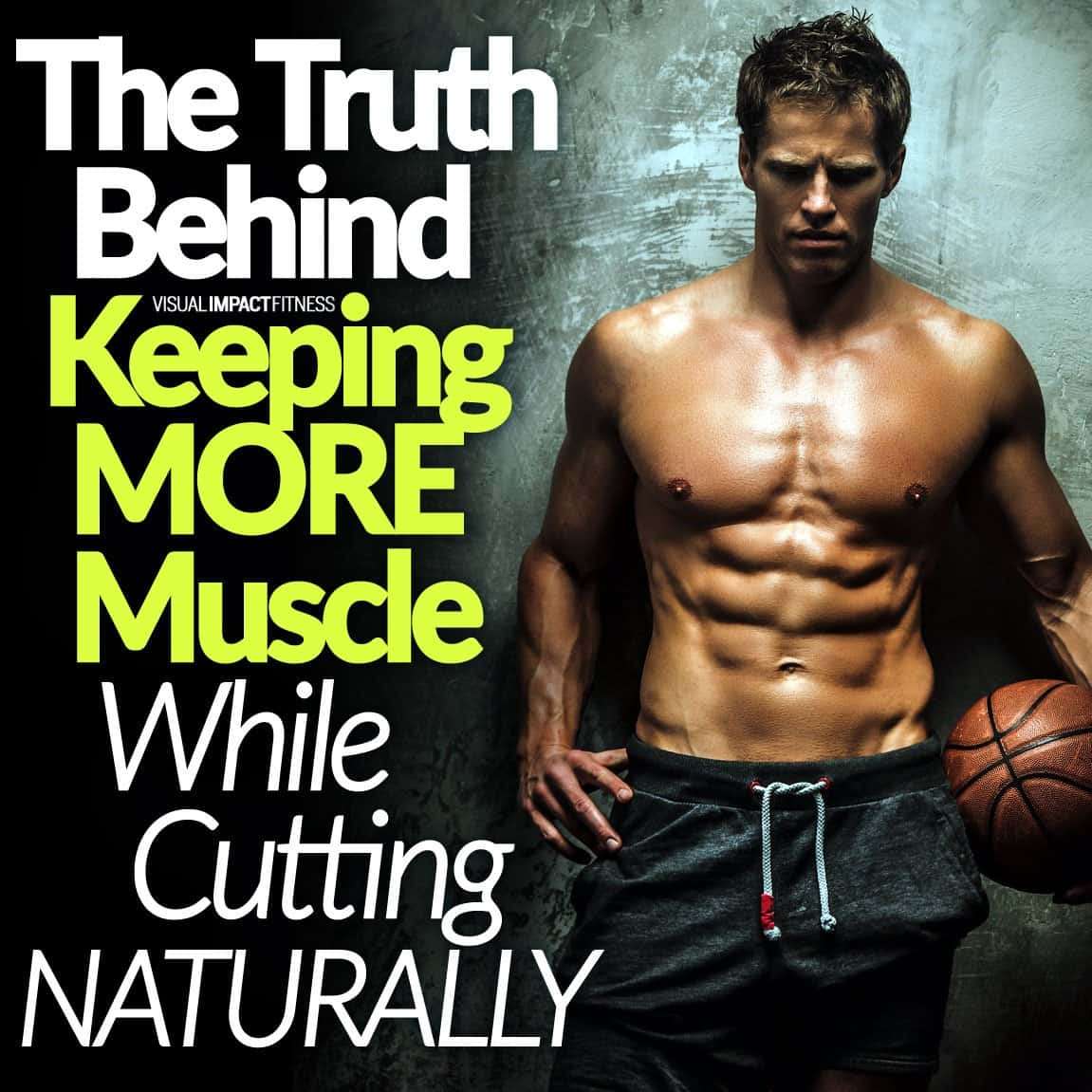 Keeping MORE Muscle While Cutting NATURALLY