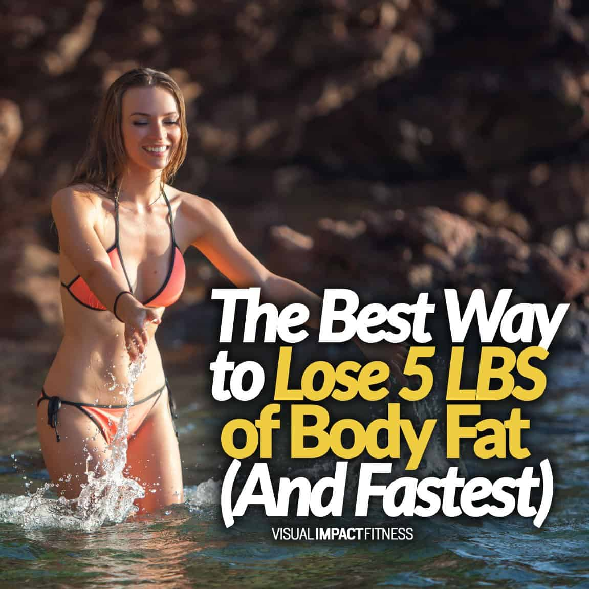 The Best Way to Lose 5 LBS of Body Fat (And Fastest)