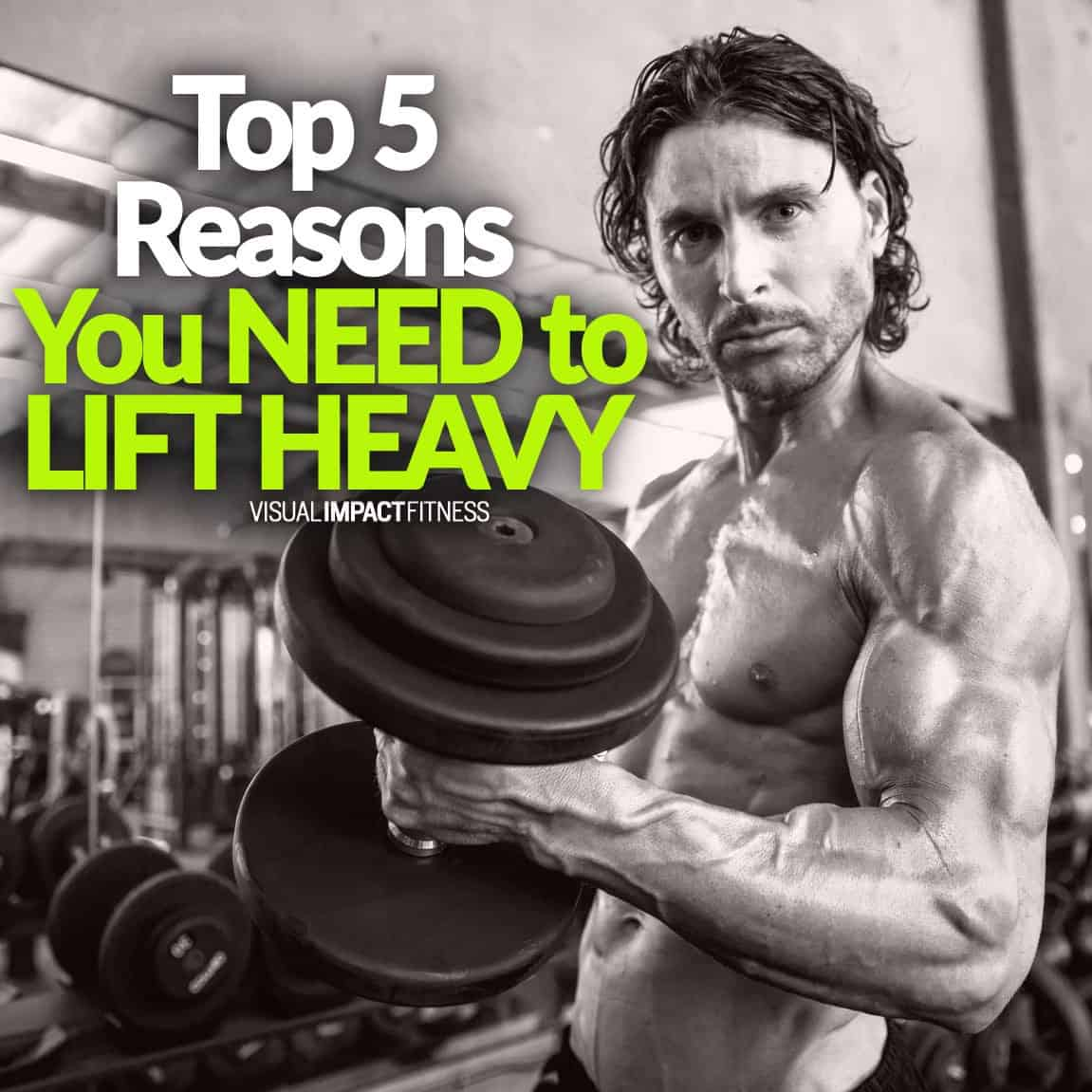Top 5 Reasons You NEED to LIFT HEAVY