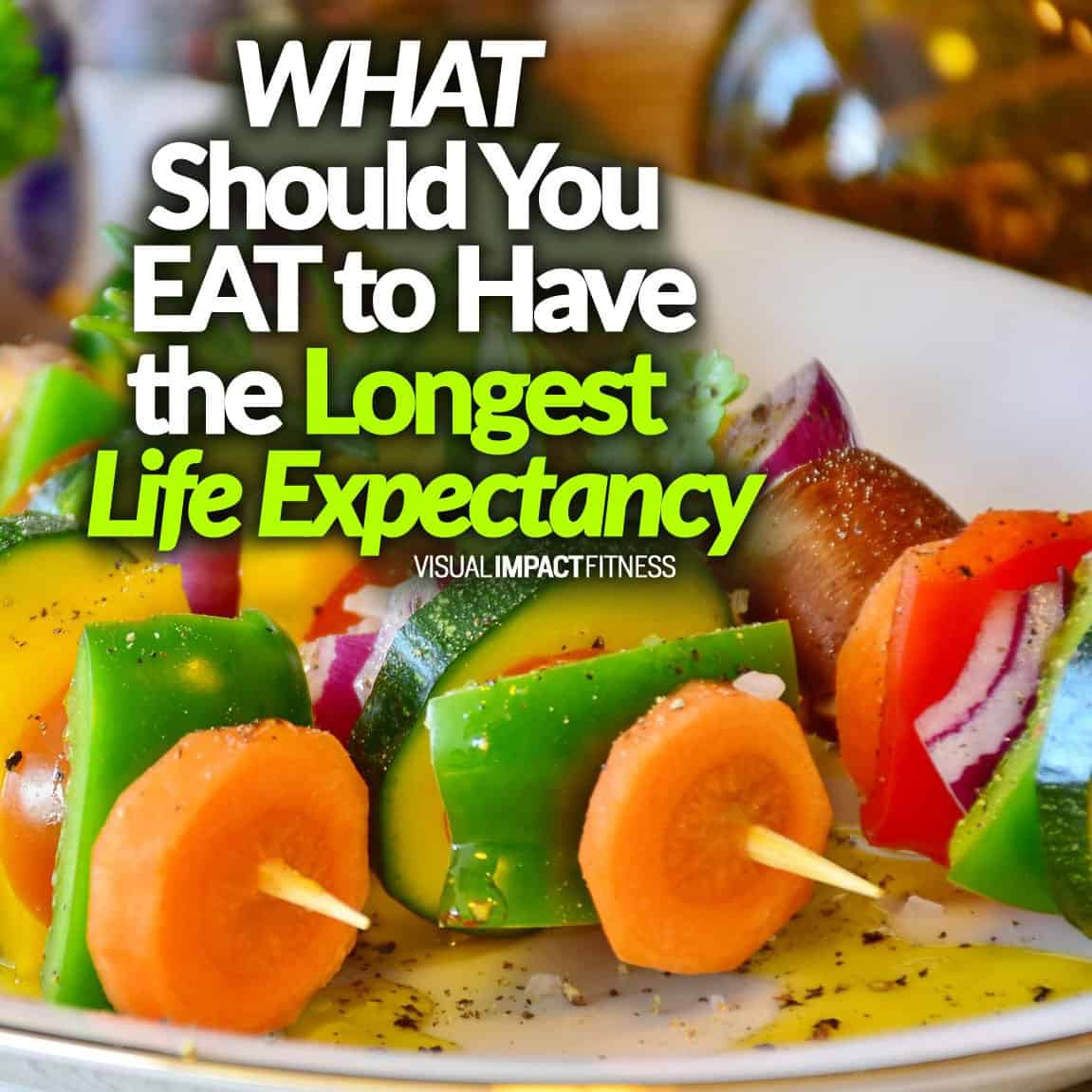 What Should You Eat to Have the Longest Life Expectancy
