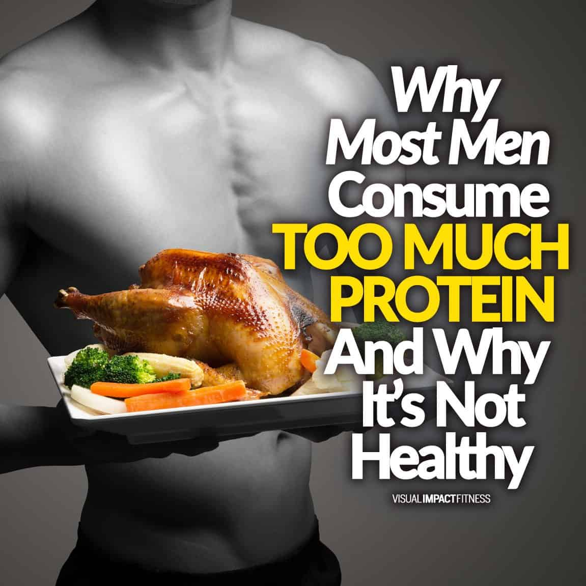 Why Most Men Consume TOO MUCH Protein