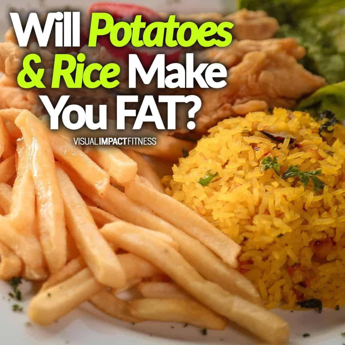 Will Potatoes & Rice Make You FAT