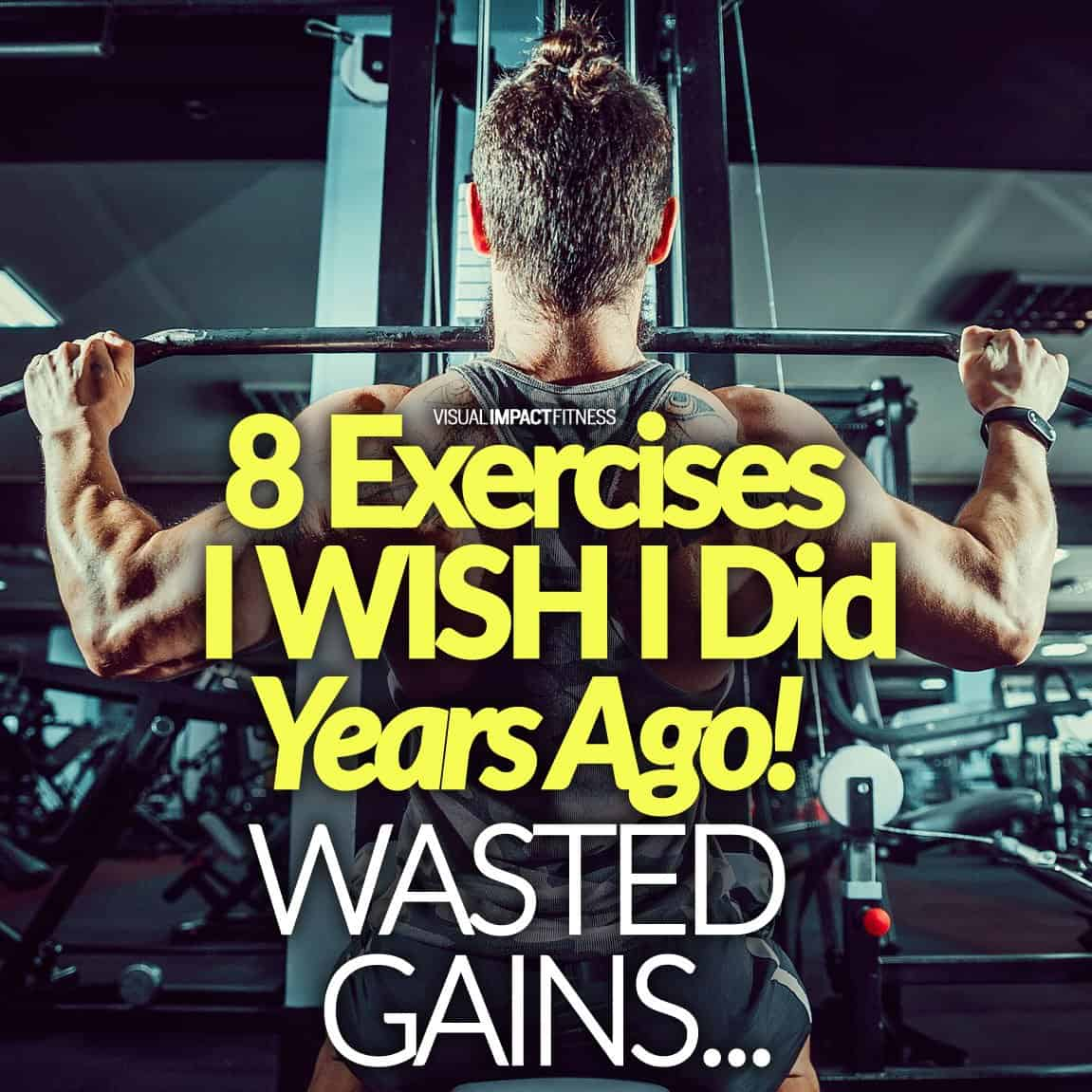 8 Exercises I WISH I Did Years Ago! (WASTED GAINS)