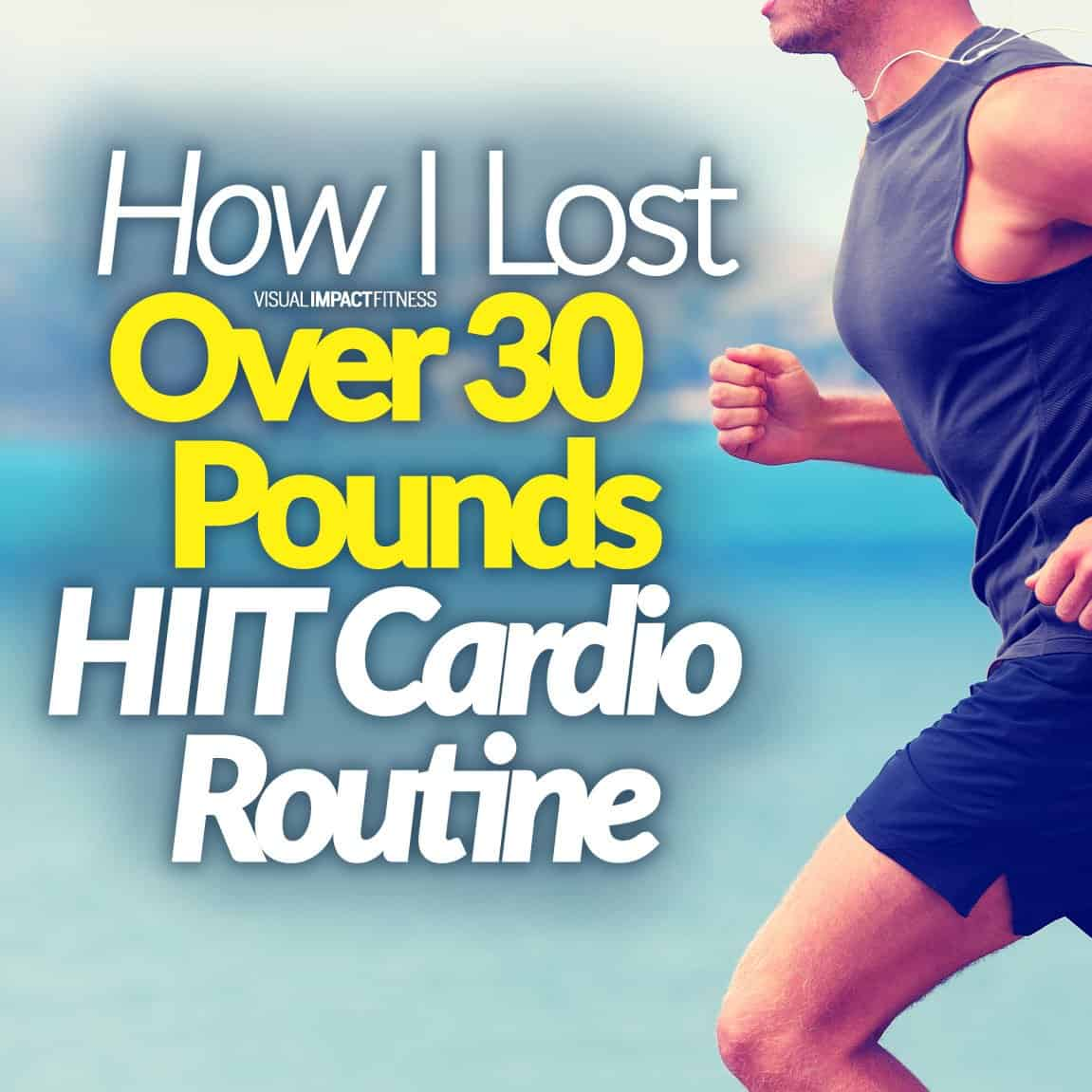 How I Lost Over 30 Pounds HIIT Cardio Routine