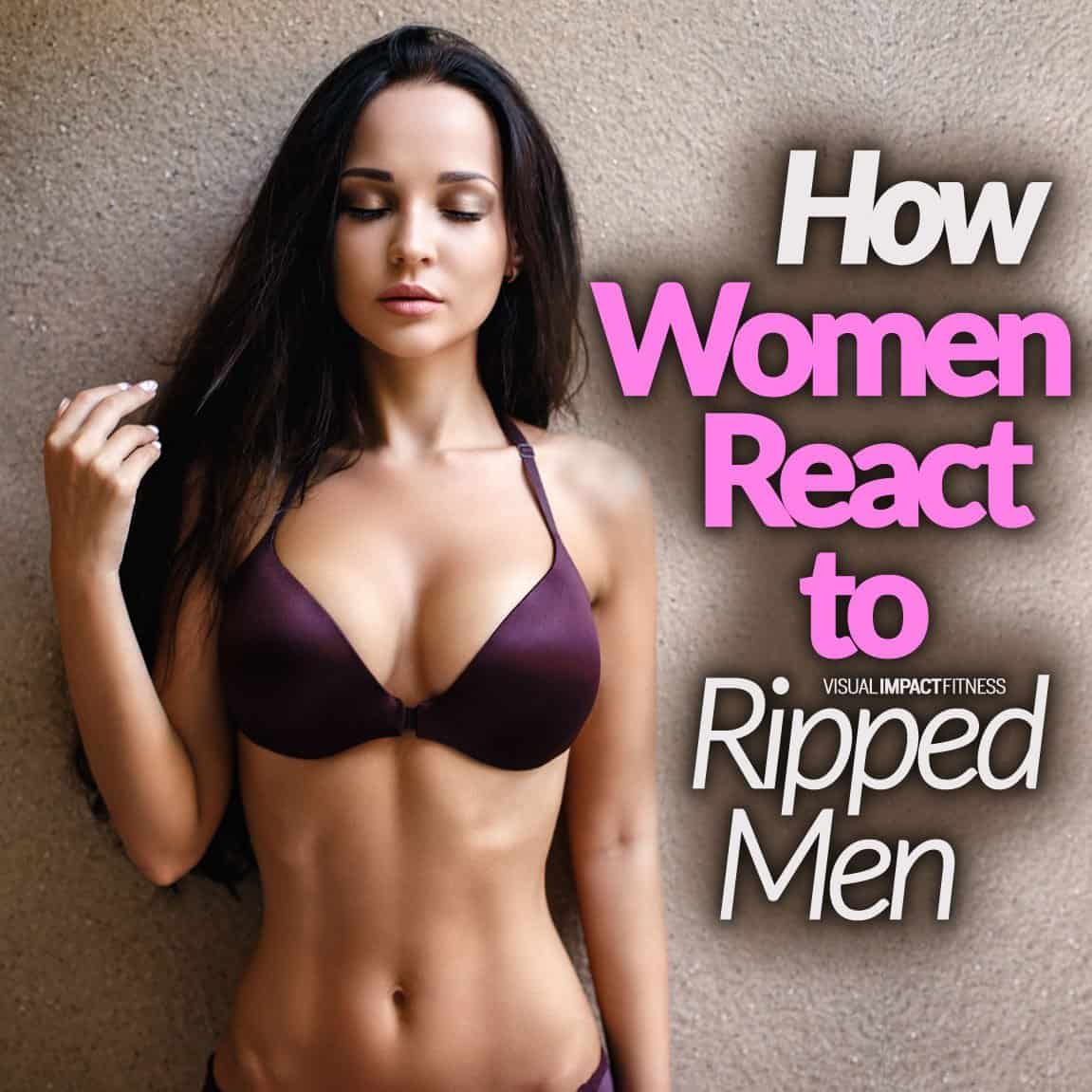How Women React To Ripped Men