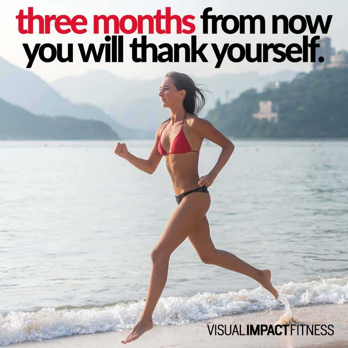 Three months from now you will thank yourself