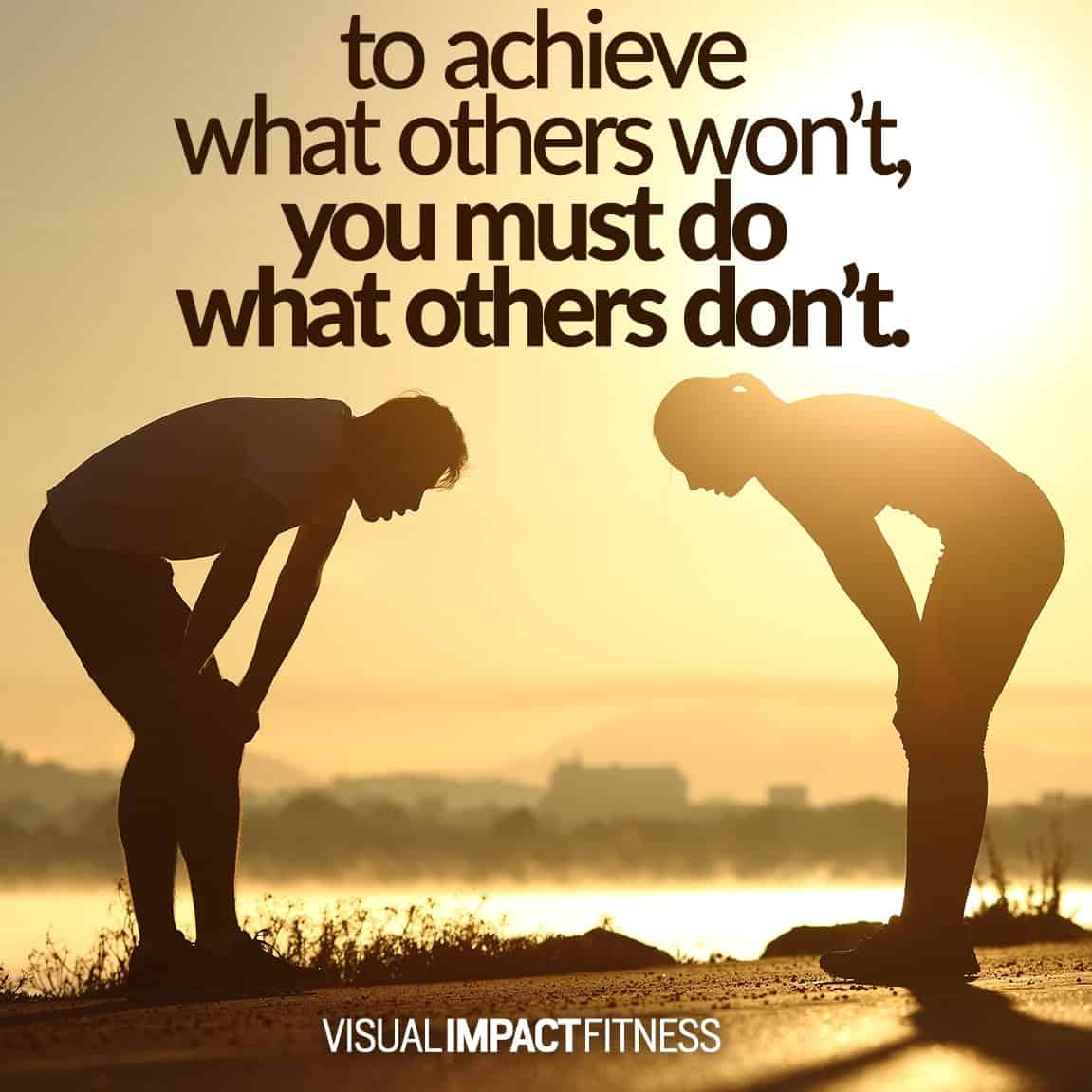 To achieve what others won't, you must do what others don't