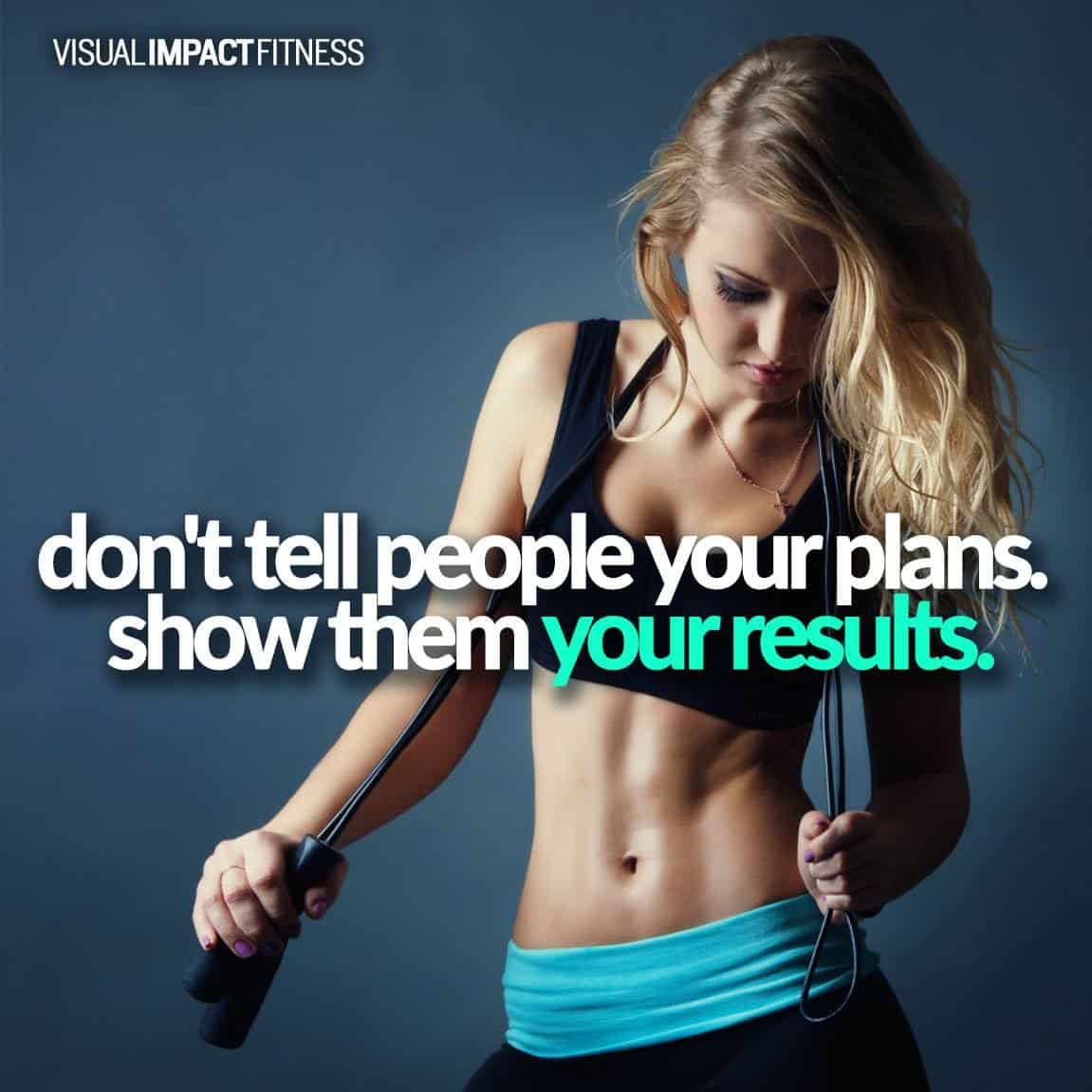 Don't tell people your plans, show them your results