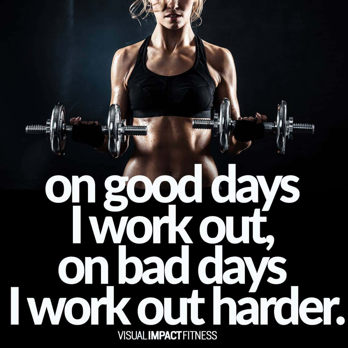 On good days I work out, on bad days I work out harder