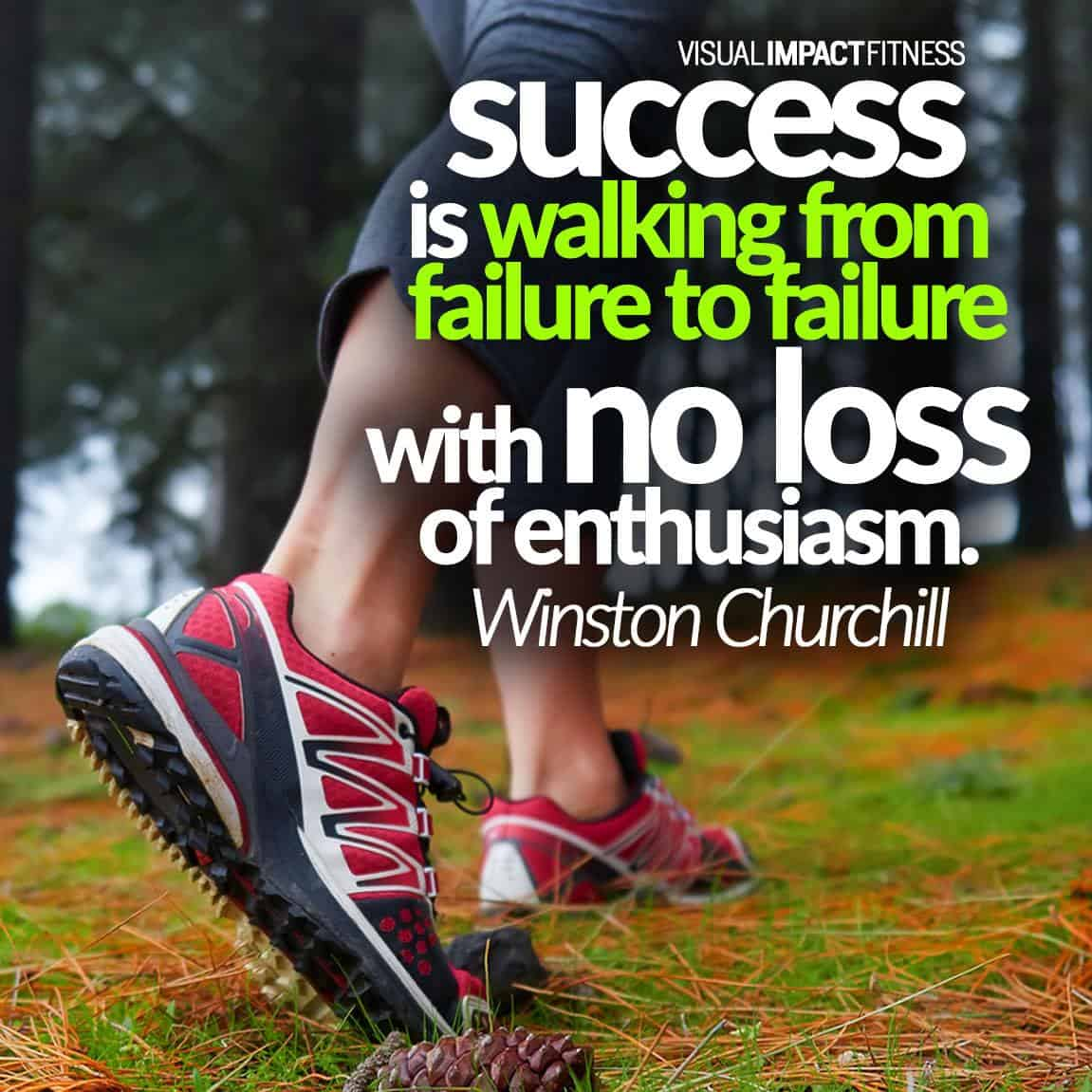 Success is walking failure to failure with no loss of enthusiasm