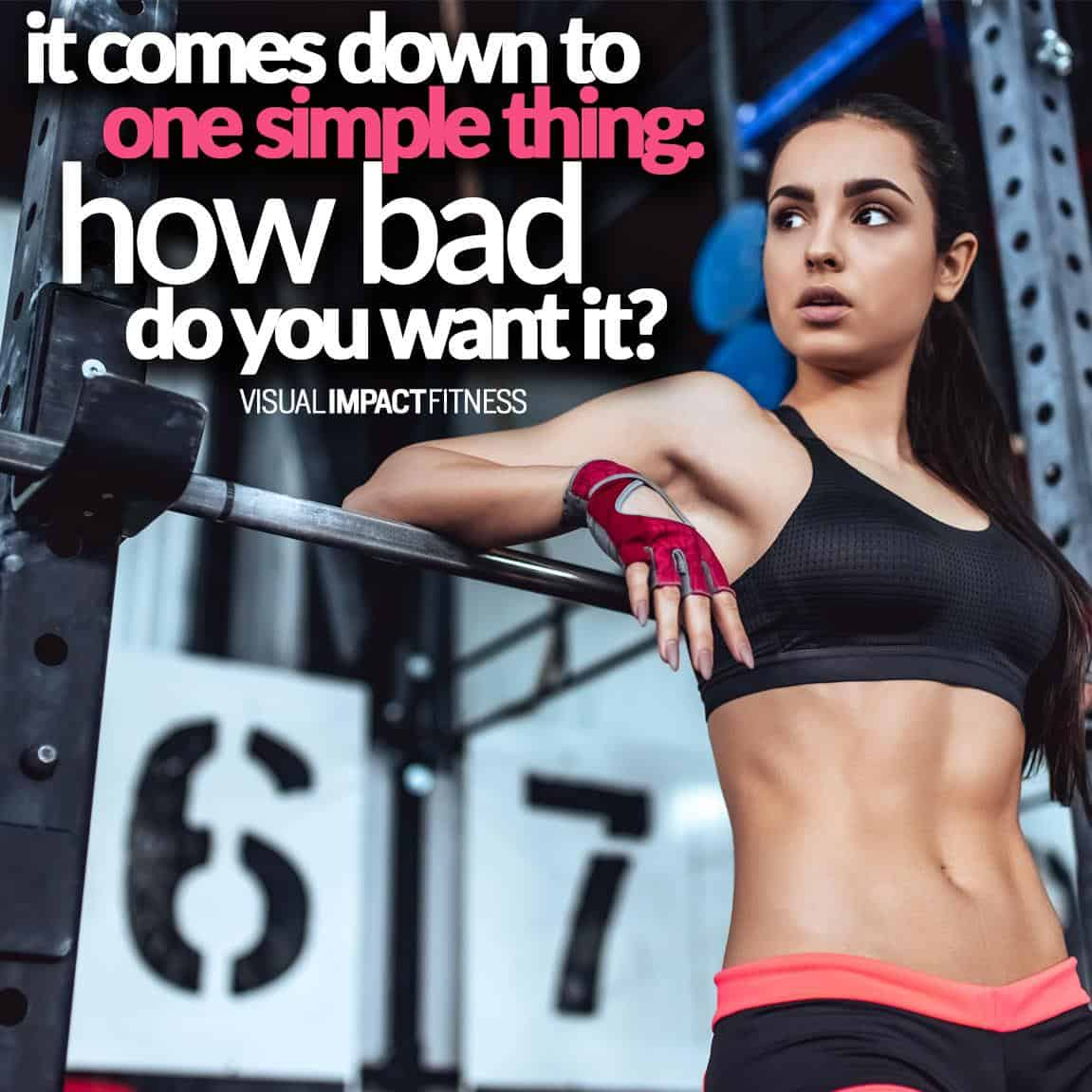 It comes down to one simple thing: How bad do you want it.