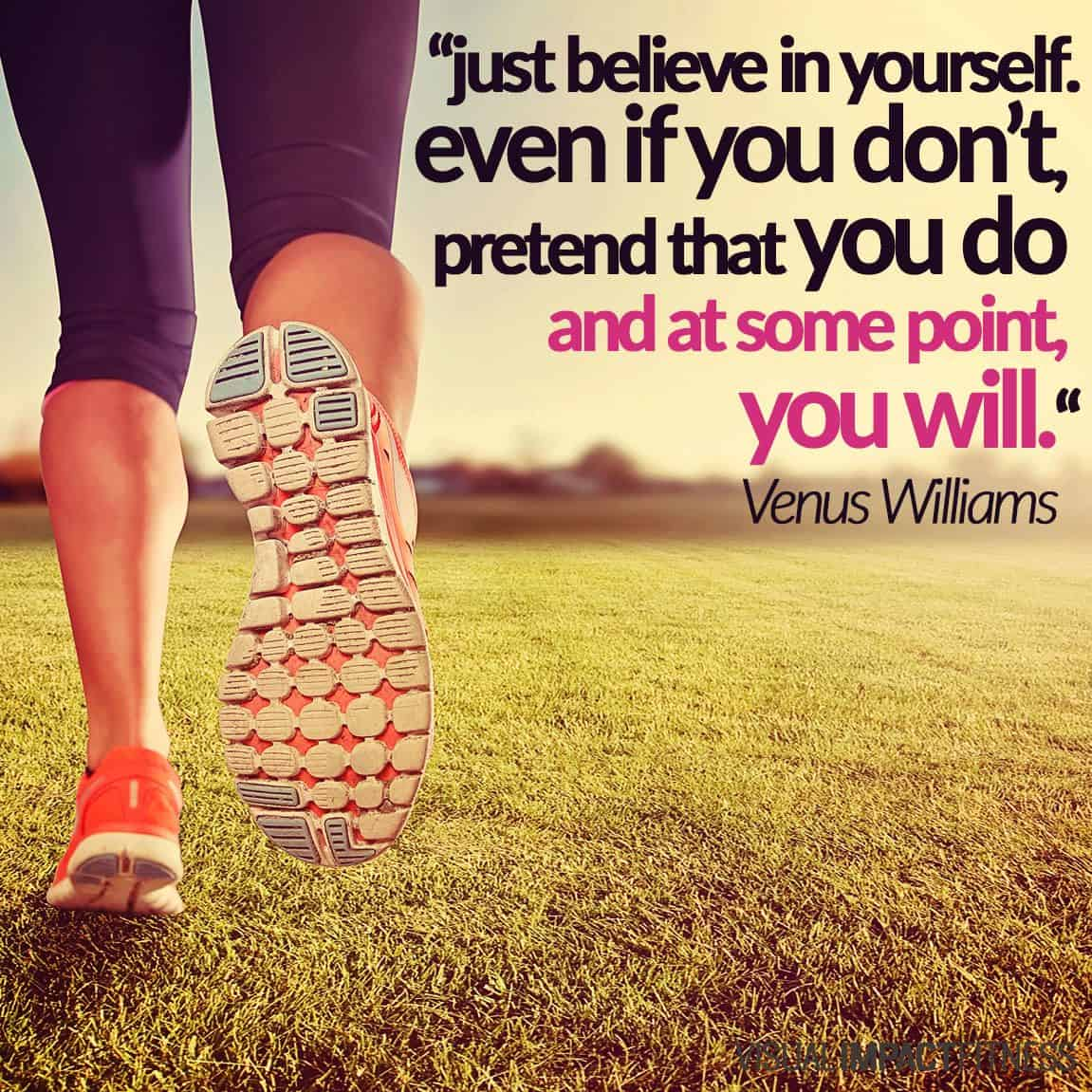 Just believe in yourself. Even if you don't, pretend that you do and at some point you will.