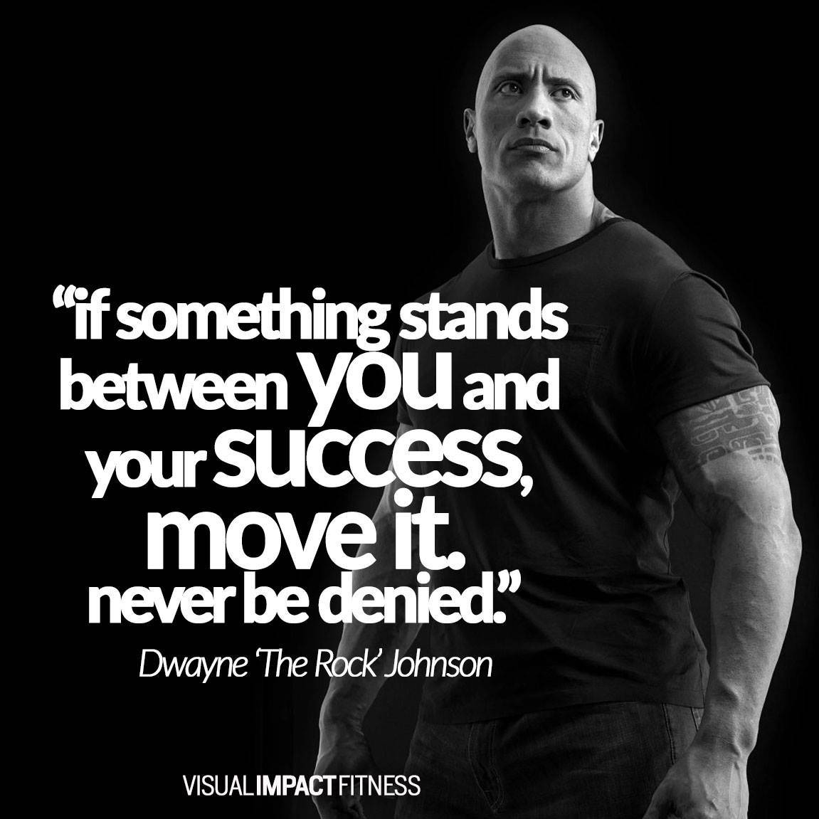 If something stands between you and your success, move it. Never be denied.
