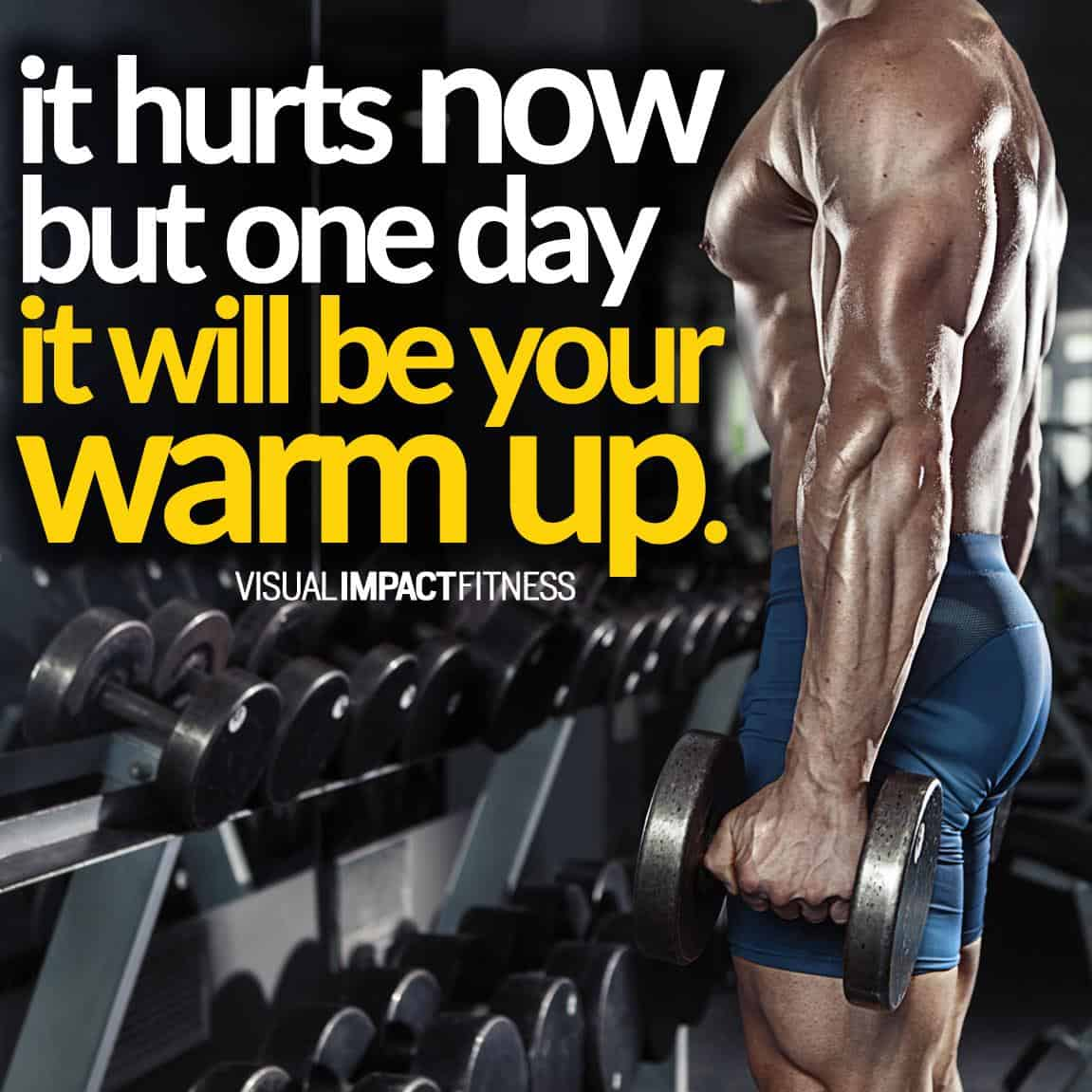 It hurts now but one day it will be your warm up.
