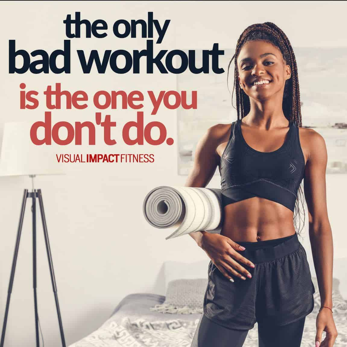 The only bad workout is the one you don't do