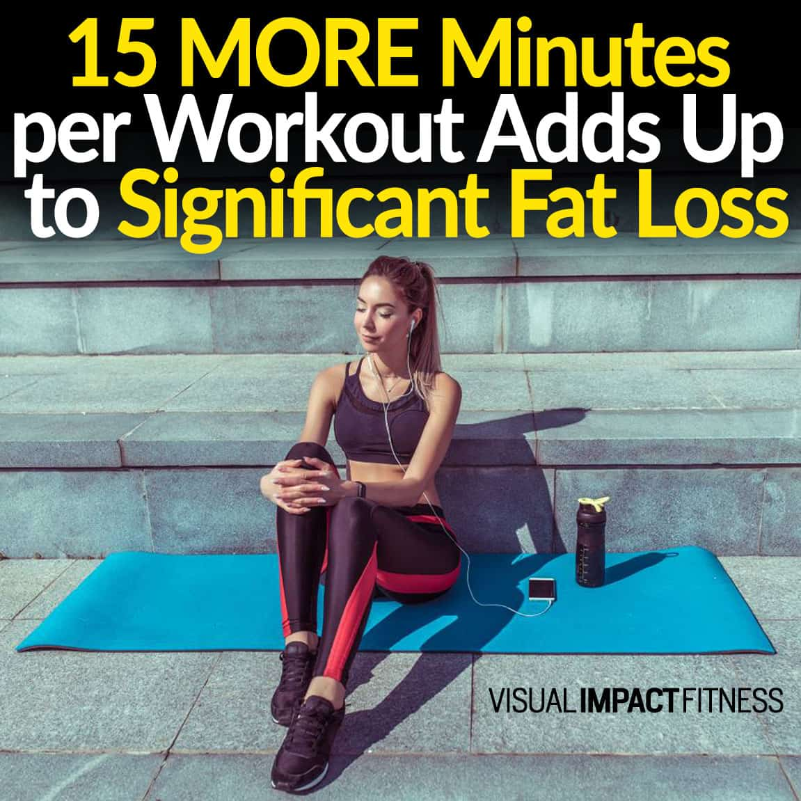 15 MORE Minutes Per Workout… Adds Up to Significant Fat Loss