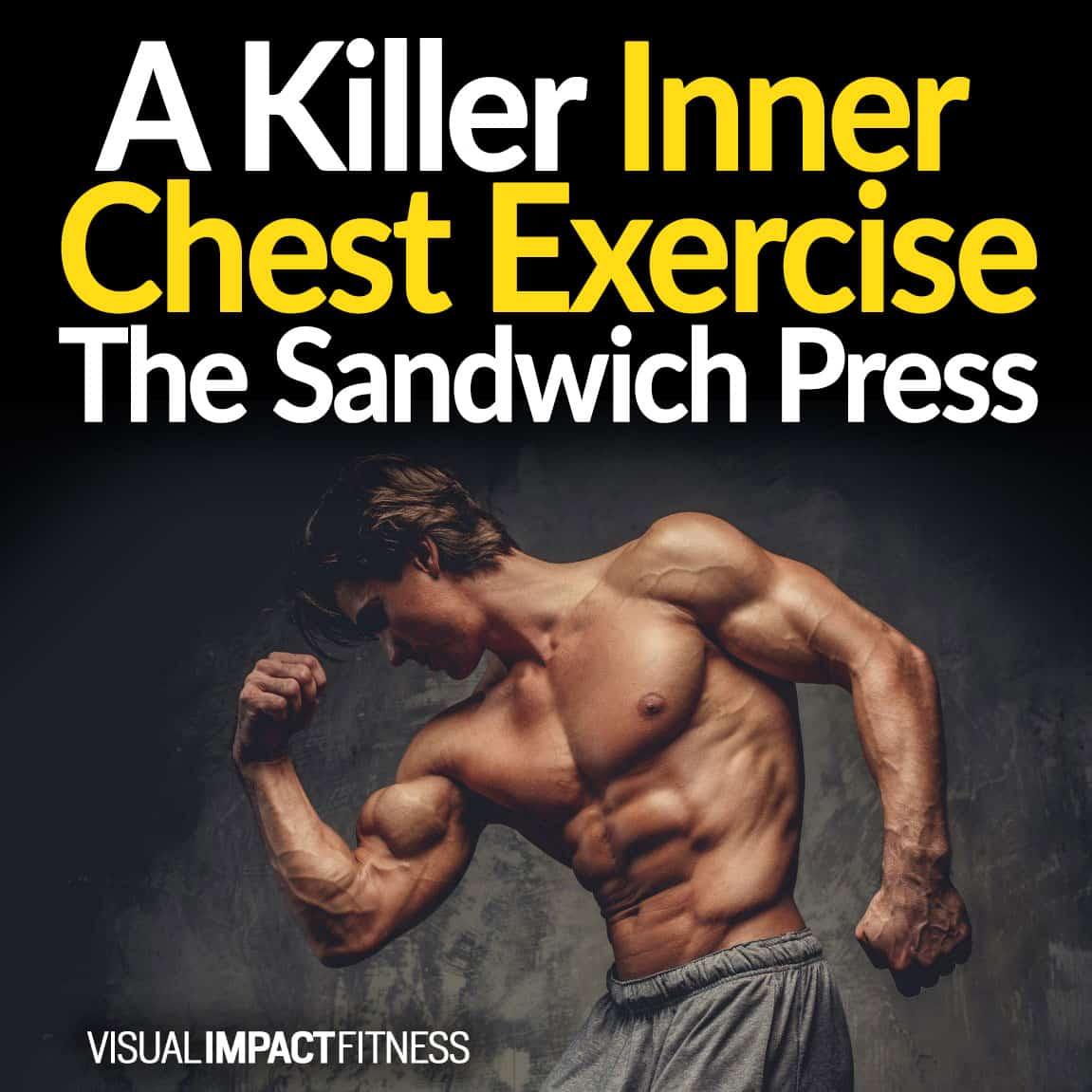 A Killer Inner Chest Exercise – The Sandwich Press
