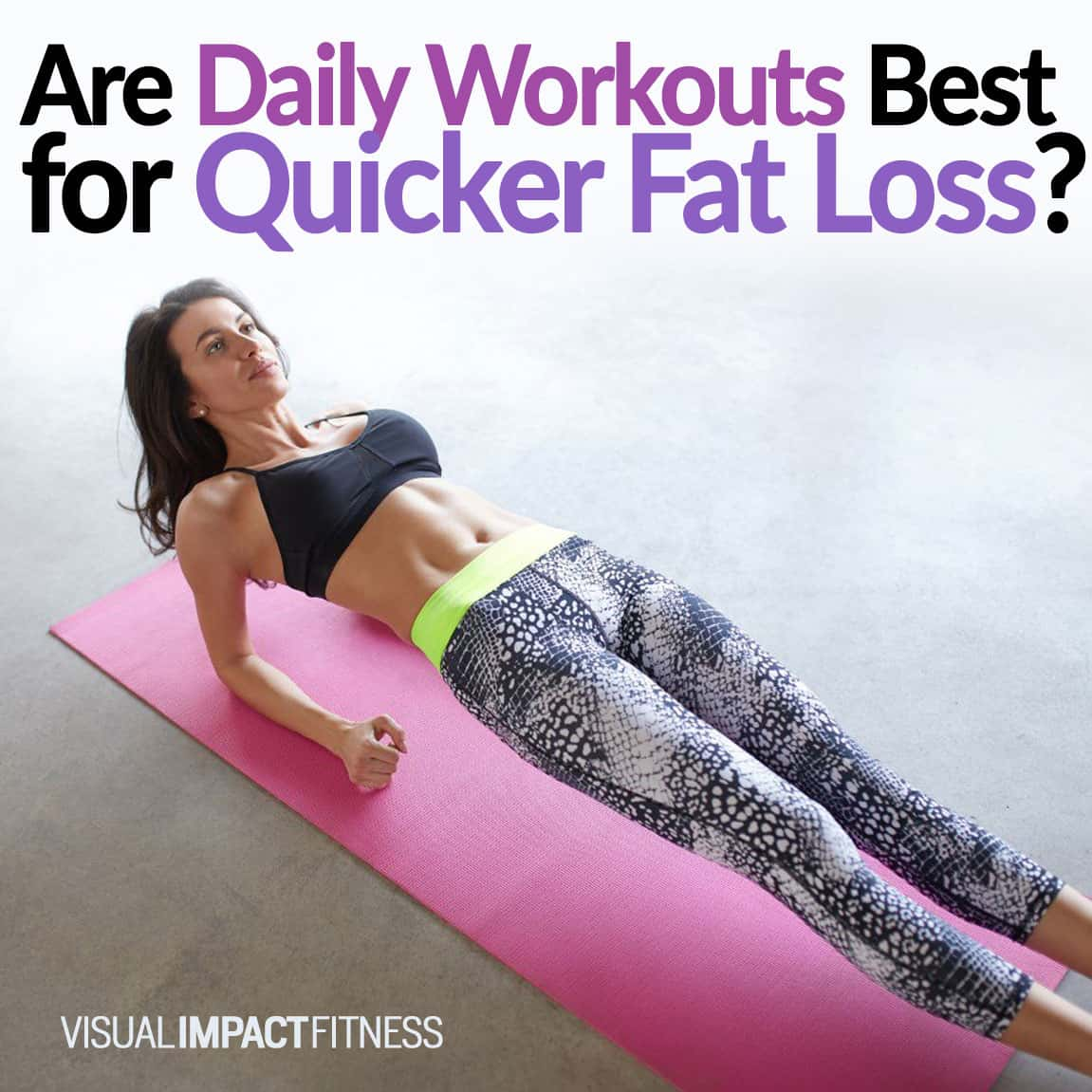 Daily Workouts for Quicker Fat Loss?