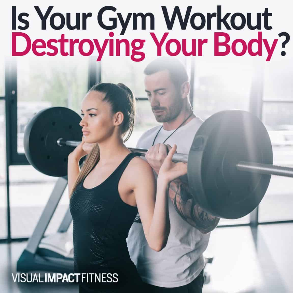 Is Your Gym Workout Destroying Your Body?