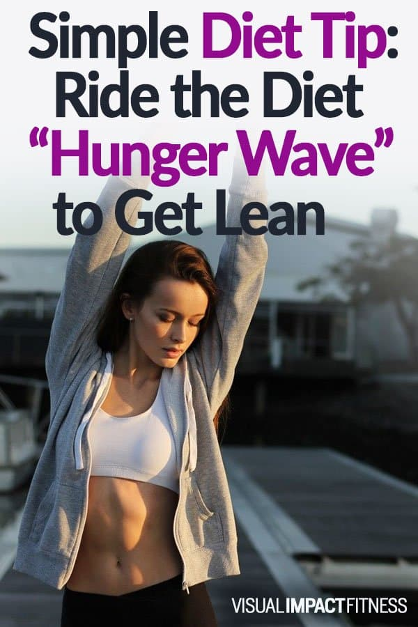 "Simple Diet Tip: Ride the Diet ""Hunger Wave"" to Get Lean"