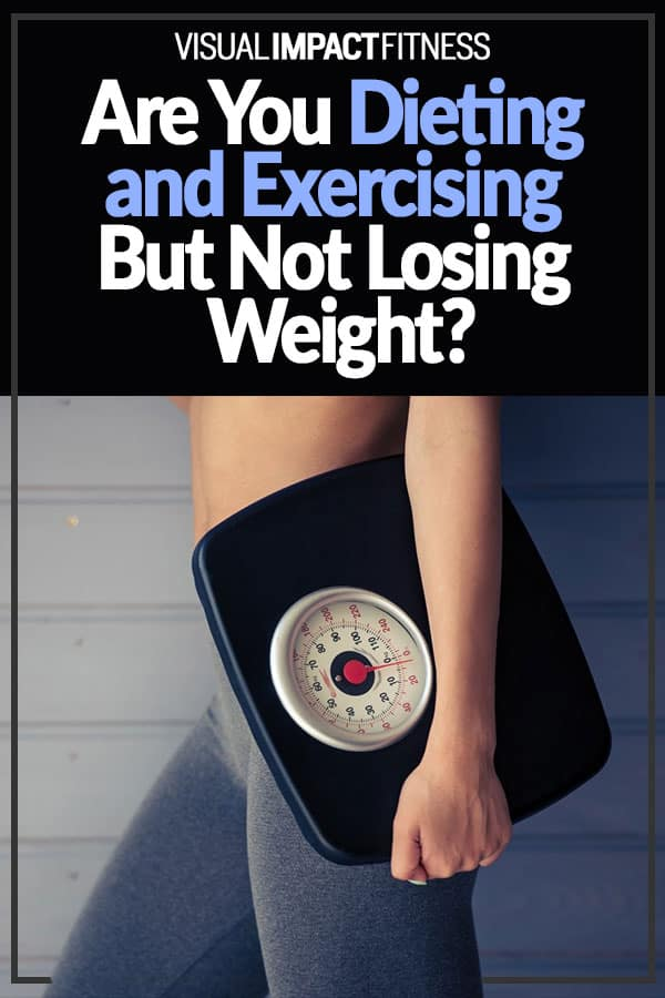 Are You Dieting and Exercising But Not Losing Weight?