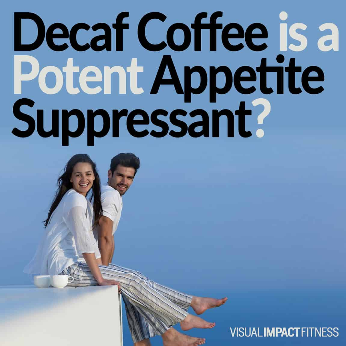 Decaf Coffee is a Potent Appetite Suppressant?