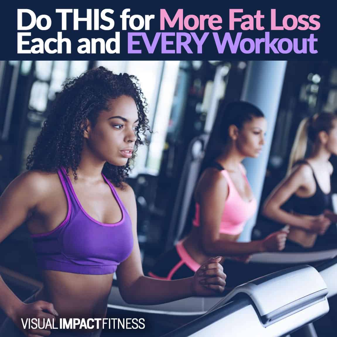 Do THIS for More Fat Loss Each and EVERY Workout