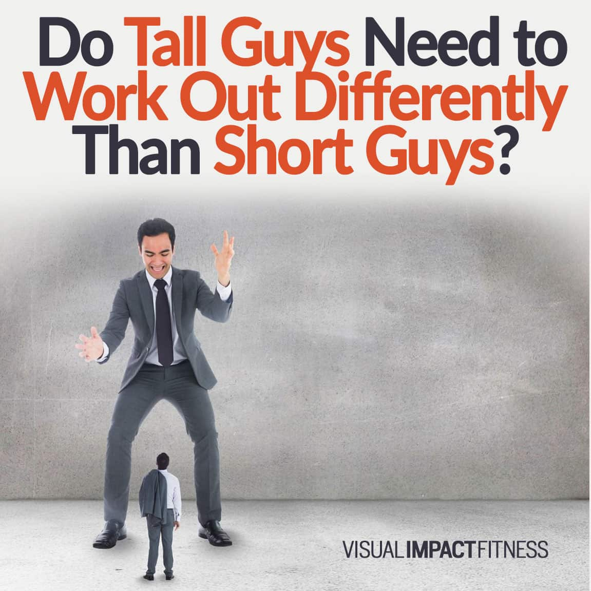 Do Tall Guys Need to Work Out Differently Than Short Guys?