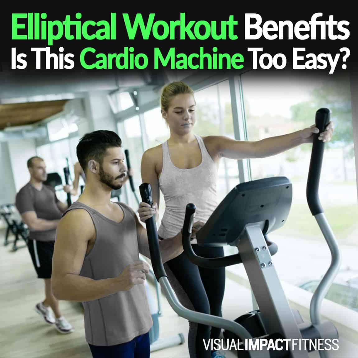 Elliptical Workout Benefits – Is This Cardio Machine Too Easy?