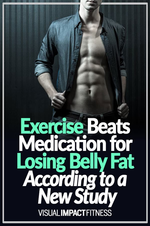 Exercise Beats Medication for Losing Belly Fat According to a New Study