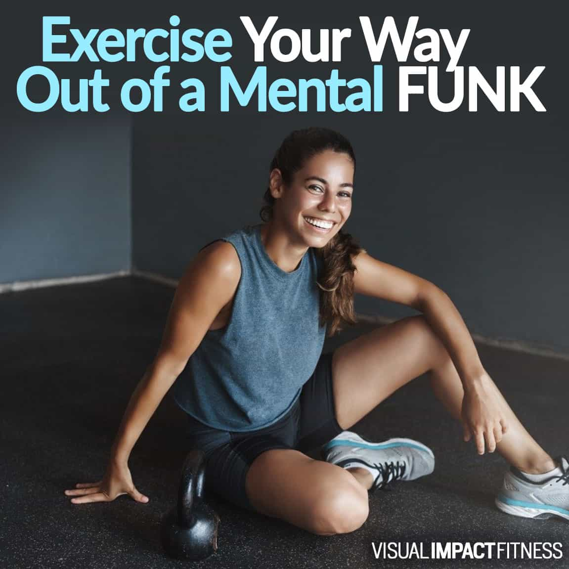 Exercise Your Way Out of a Mental FUNK