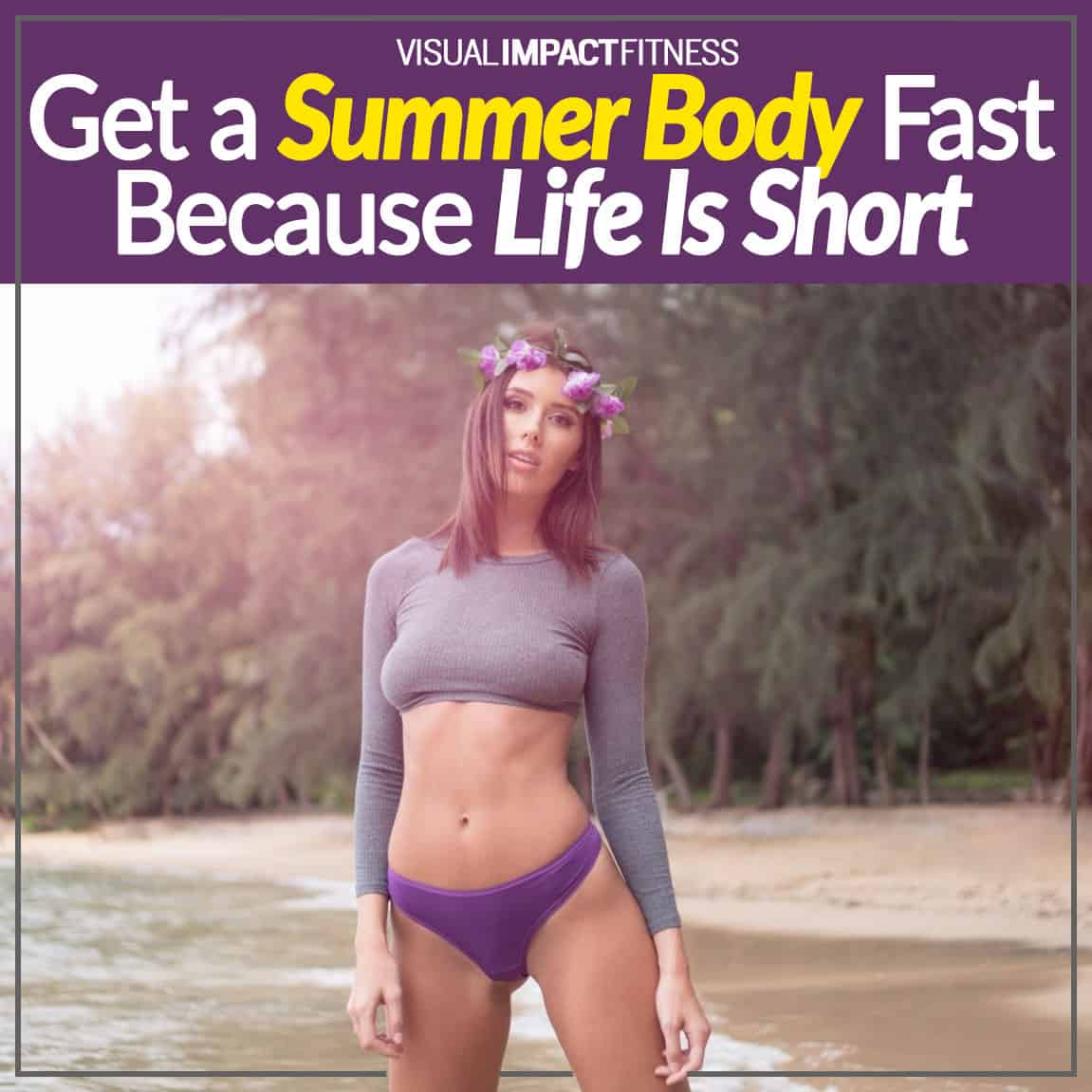 Get a Summer Body Fast – Because Life Is Short